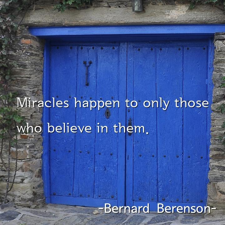 Miracles happen to only those who believe in them.