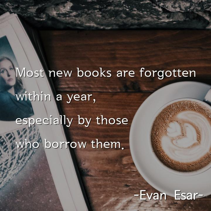 Most new books are forgotten within a year, especially by those who borrow them.
