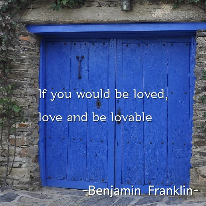 If you would be loved,