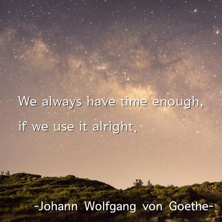 We always have time enough,