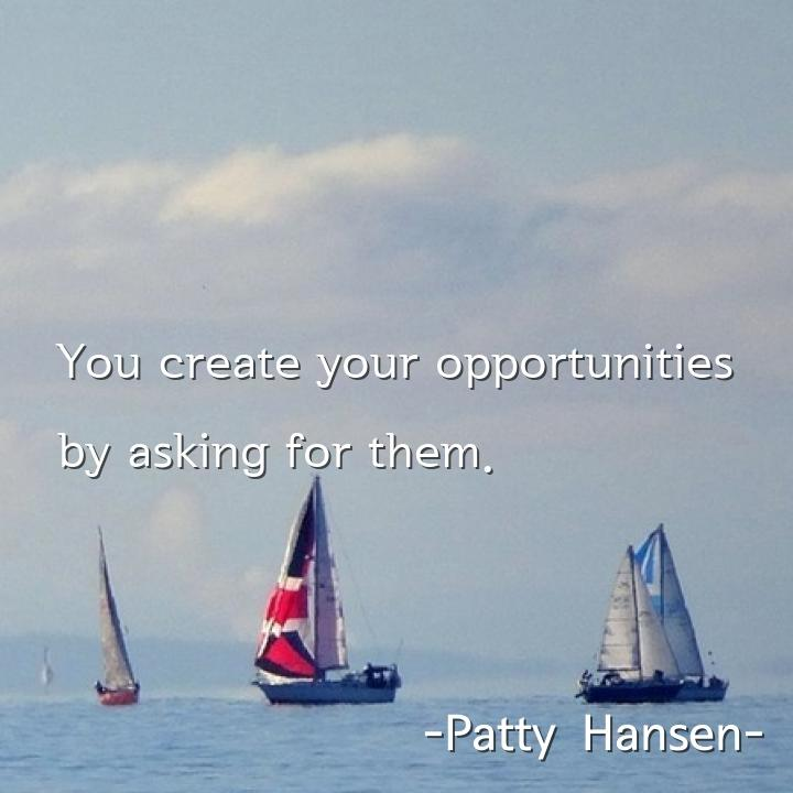 You create your opportunities